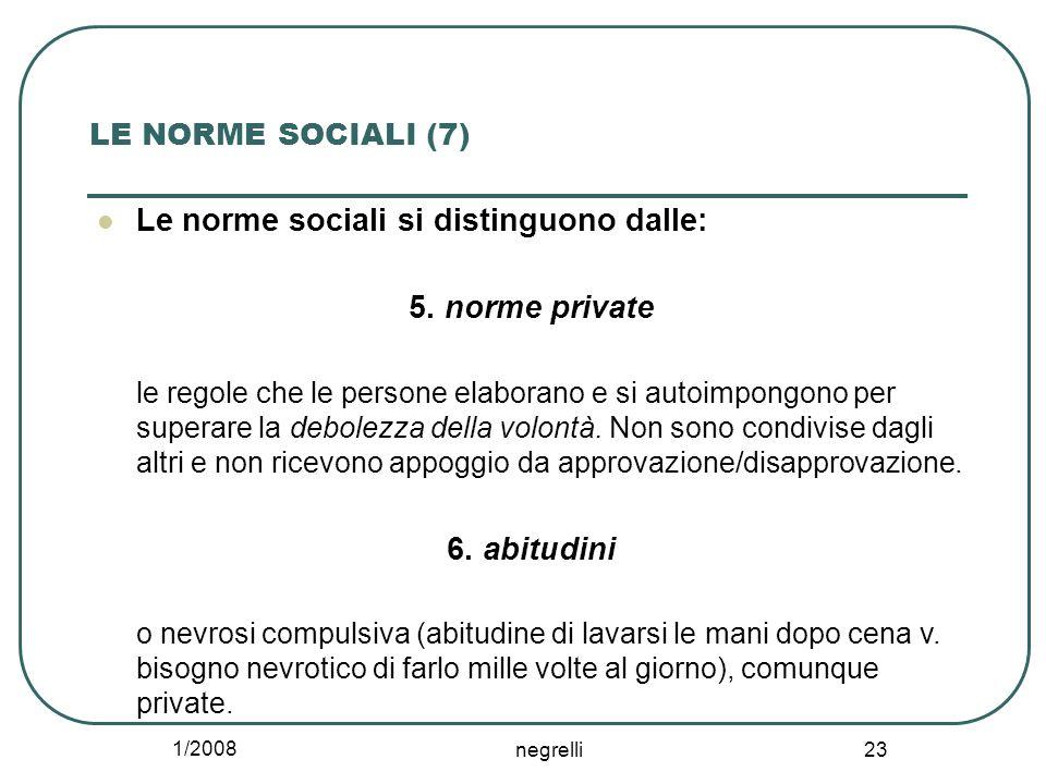 1/2008 negrelli 23 LE NORME SOCIALI (7) Le norme sociali si distinguono dalle: 5. norme private le regole che le persone elaborano e si autoimpongono