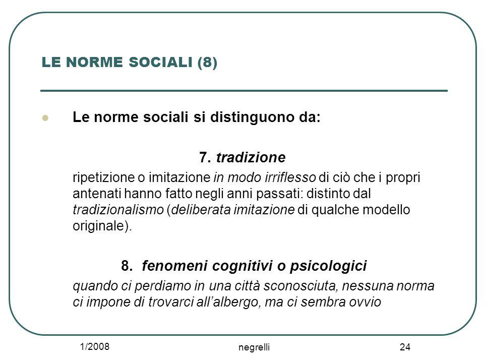 1/2008 negrelli 24 LE NORME SOCIALI (8) Le norme sociali si distinguono da: 7. tradizione ripetizione o imitazione in modo irriflesso di ciò che i pro