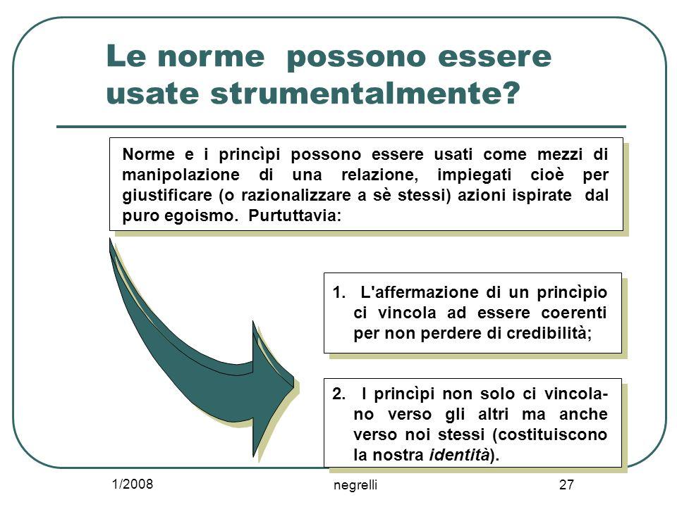 1/2008 negrelli 27 Le norme possono essere usate strumentalmente? Norme e i princìpi possono essere usati come mezzi di manipolazione di una relazione