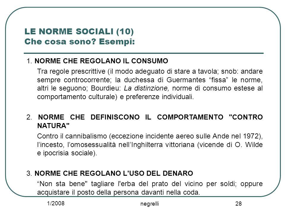 1/2008 negrelli 28 LE NORME SOCIALI (10) Che cosa sono? Esempi: 1. NORME CHE REGOLANO IL CONSUMO Tra regole prescrittive (il modo adeguato di stare a