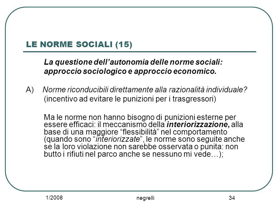 1/2008 negrelli 34 LE NORME SOCIALI (15) La questione dellautonomia delle norme sociali: approccio sociologico e approccio economico. A) Norme ricondu