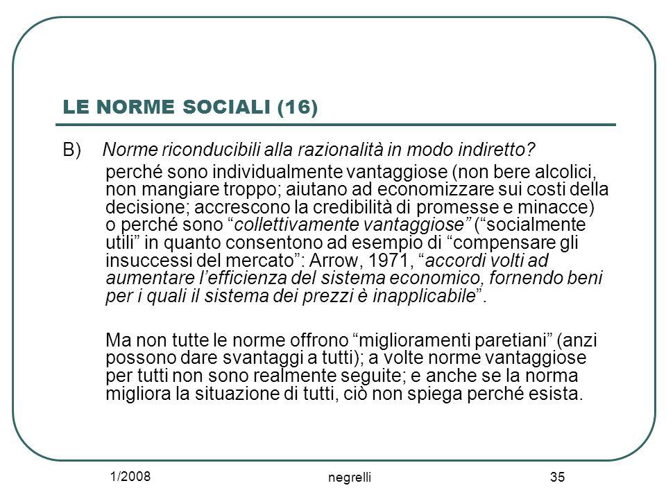 1/2008 negrelli 35 LE NORME SOCIALI (16) B) Norme riconducibili alla razionalità in modo indiretto? perché sono individualmente vantaggiose (non bere