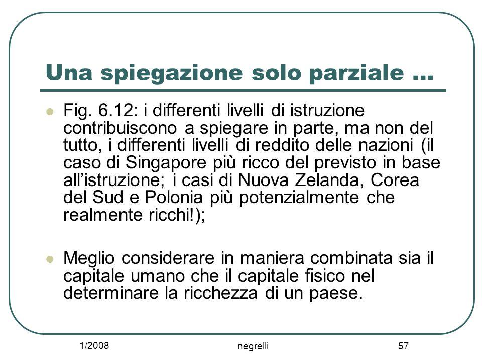 1/2008 negrelli 57 Una spiegazione solo parziale … Fig. 6.12: i differenti livelli di istruzione contribuiscono a spiegare in parte, ma non del tutto,