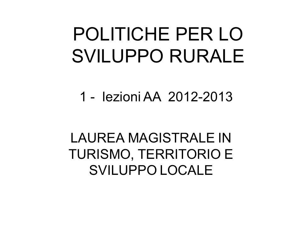 POLITICHE PER LO SVILUPPO RURALE LAUREA MAGISTRALE IN TURISMO, TERRITORIO E SVILUPPO LOCALE 1 - lezioni AA 2012-2013