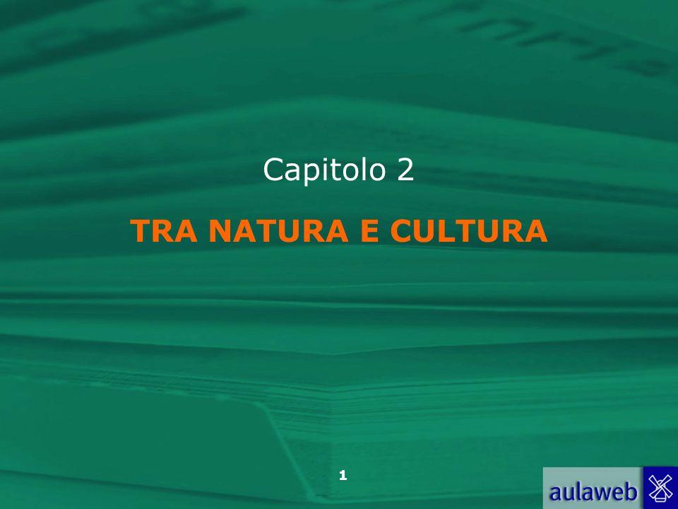1 Capitolo 2 TRA NATURA E CULTURA