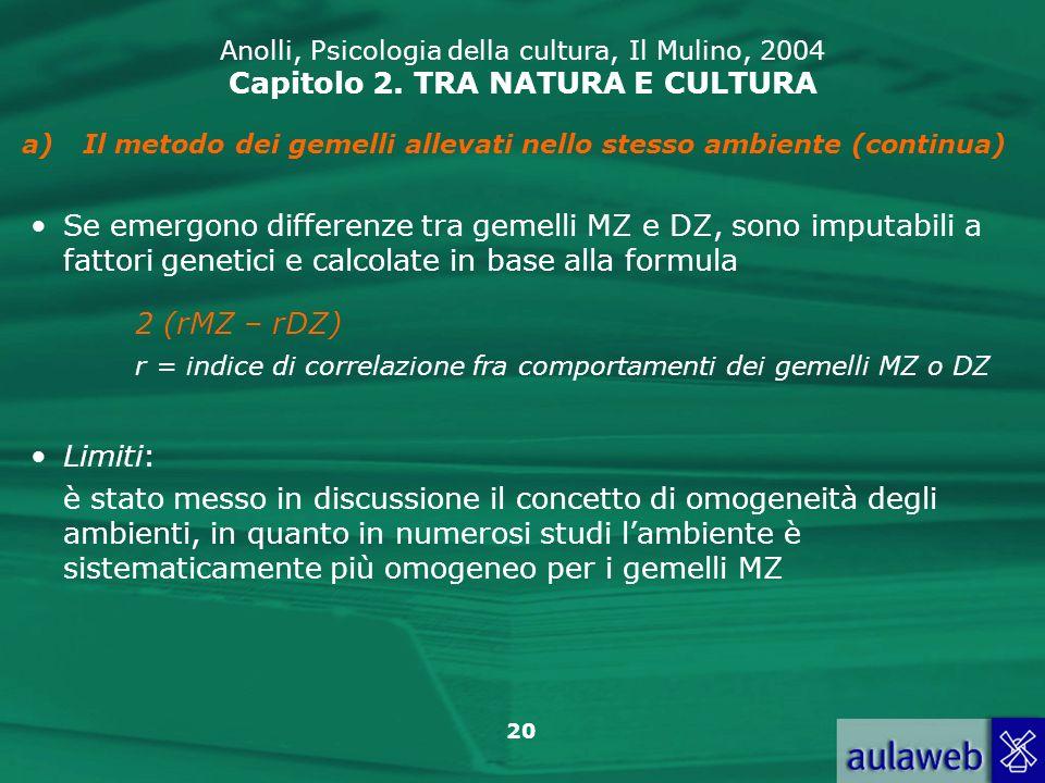 20 Anolli, Psicologia della cultura, Il Mulino, 2004 Capitolo 2. TRA NATURA E CULTURA a)Il metodo dei gemelli allevati nello stesso ambiente (continua