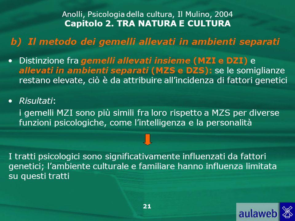 21 Anolli, Psicologia della cultura, Il Mulino, 2004 Capitolo 2. TRA NATURA E CULTURA b)Il metodo dei gemelli allevati in ambienti separati Distinzion