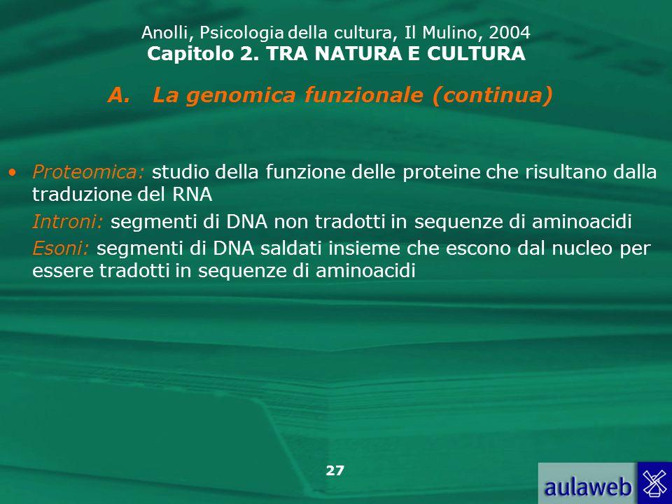 27 Anolli, Psicologia della cultura, Il Mulino, 2004 Capitolo 2. TRA NATURA E CULTURA Proteomica: studio della funzione delle proteine che risultano d