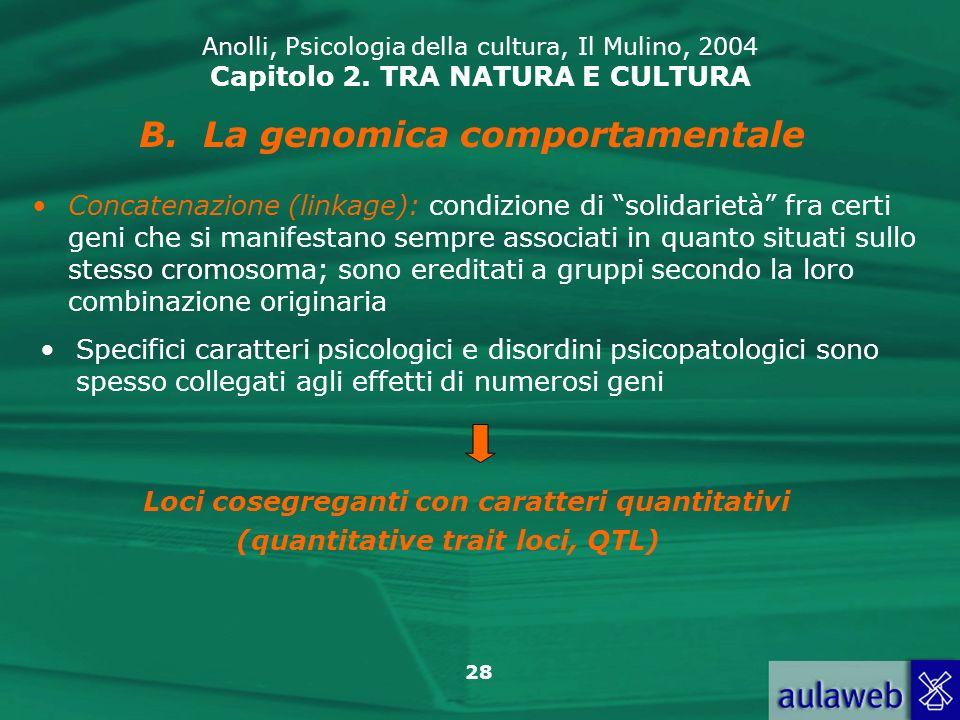 28 Anolli, Psicologia della cultura, Il Mulino, 2004 Capitolo 2. TRA NATURA E CULTURA B.La genomica comportamentale Concatenazione (linkage): condizio