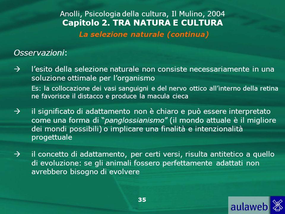 35 il concetto di adattamento, per certi versi, risulta antitetico a quello di evoluzione: se gli animali fossero perfettamente adattati non avrebbero