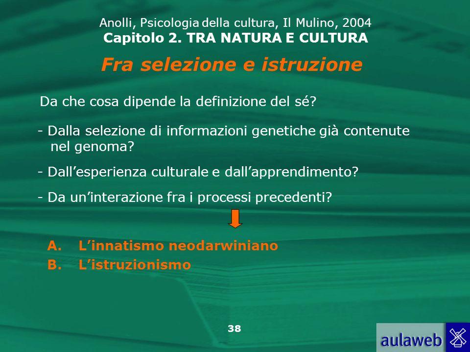38 Anolli, Psicologia della cultura, Il Mulino, 2004 Capitolo 2. TRA NATURA E CULTURA Fra selezione e istruzione Da che cosa dipende la definizione de