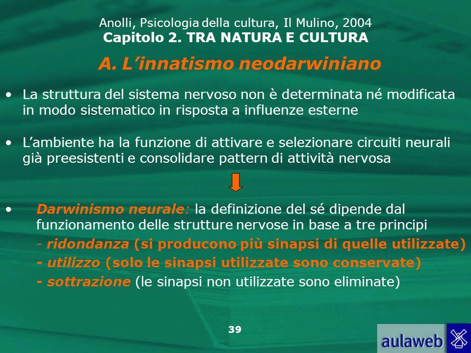 39 Anolli, Psicologia della cultura, Il Mulino, 2004 Capitolo 2. TRA NATURA E CULTURA A.Linnatismo neodarwiniano La struttura del sistema nervoso non