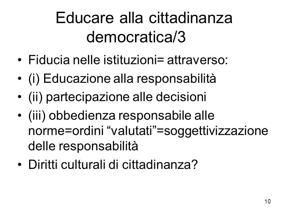 10 Educare alla cittadinanza democratica/3 Fiducia nelle istituzioni= attraverso: (i) Educazione alla responsabilità (ii) partecipazione alle decision