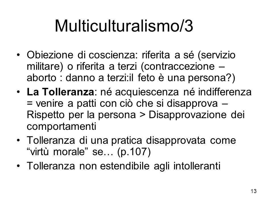 13 Multiculturalismo/3 Obiezione di coscienza: riferita a sé (servizio militare) o riferita a terzi (contraccezione – aborto : danno a terzi:il feto è