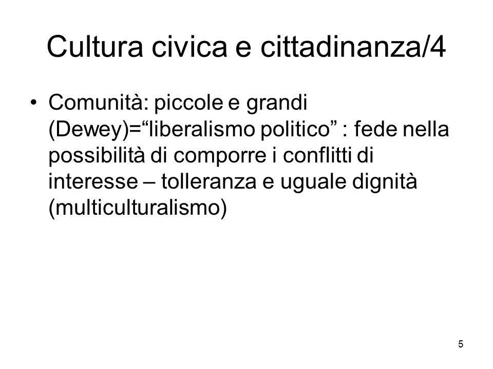 5 Cultura civica e cittadinanza/4 Comunità: piccole e grandi (Dewey)=liberalismo politico : fede nella possibilità di comporre i conflitti di interesse – tolleranza e uguale dignità (multiculturalismo)