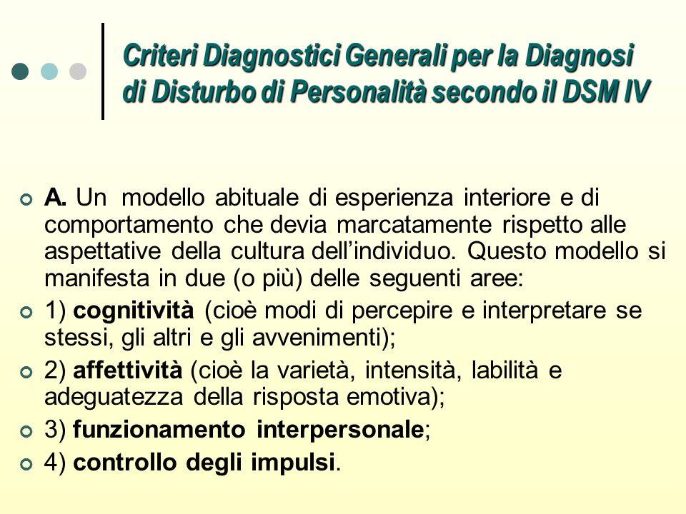 Criteri Diagnostici Generali per la Diagnosi di Disturbo di Personalità secondo il DSM IV A. Un modello abituale di esperienza interiore e di comporta
