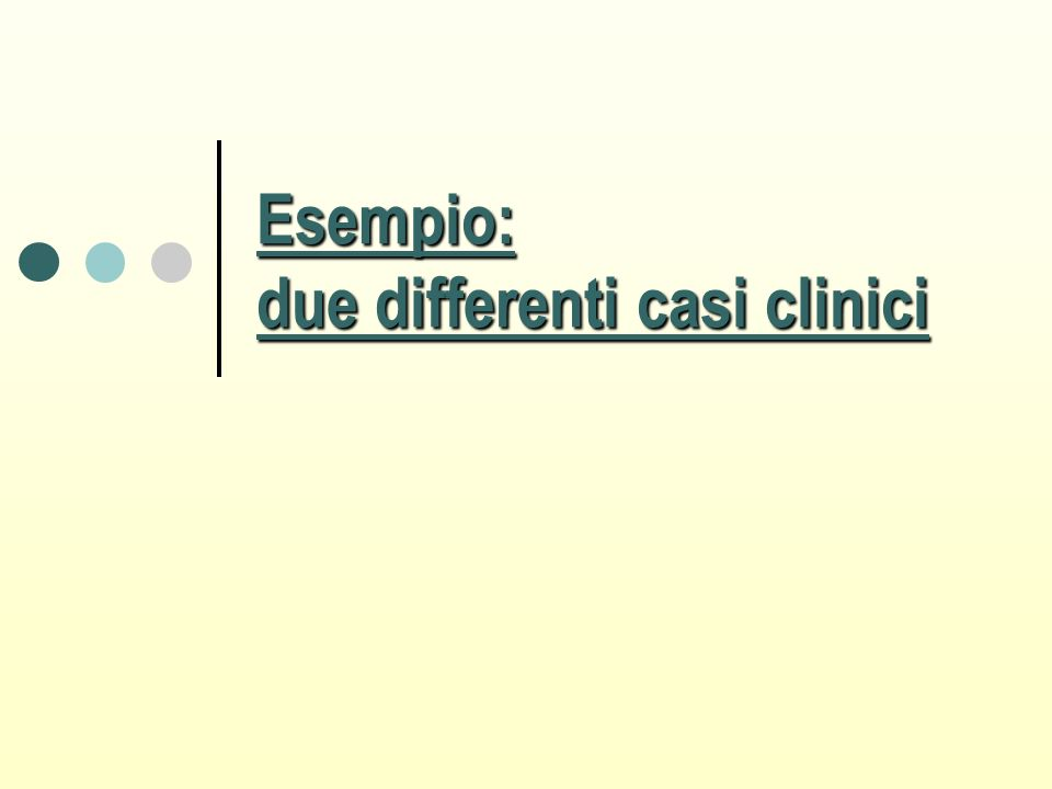 Esempio: due differenti casi clinici