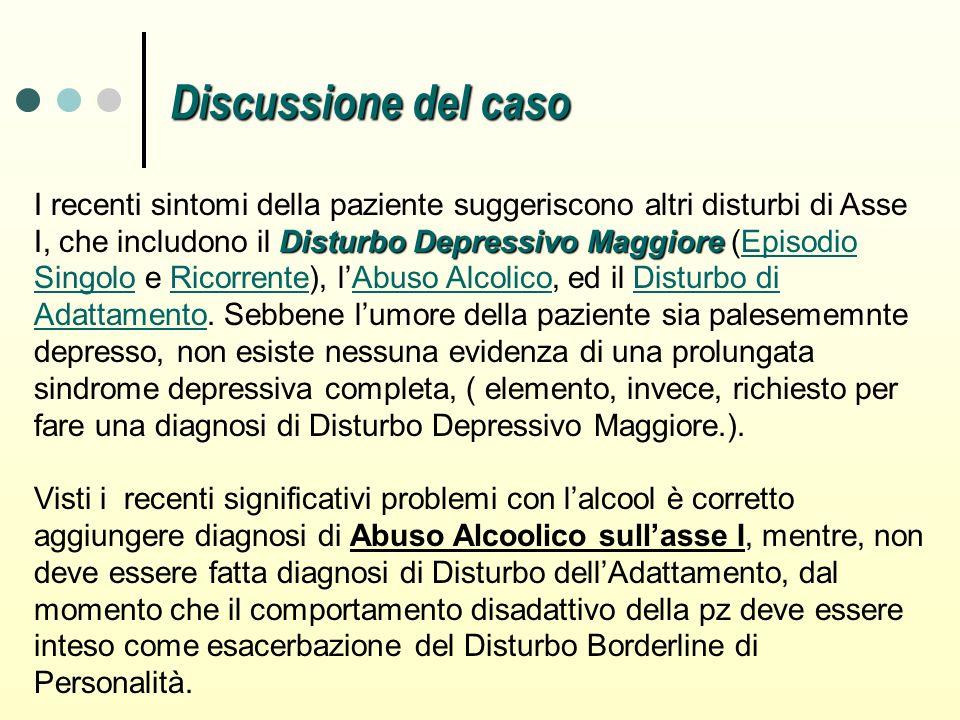 Disturbo Depressivo Maggiore I recenti sintomi della paziente suggeriscono altri disturbi di Asse I, che includono il Disturbo Depressivo Maggiore (Ep