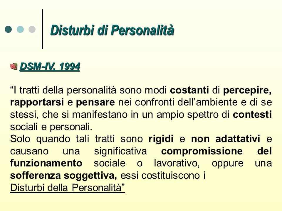 DSM-IV, 1994 DSM-IV, 1994 I tratti della personalità sono modi costanti di percepire, rapportarsi e pensare nei confronti dellambiente e di se stessi,