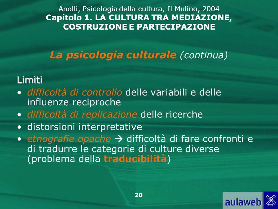 20 Anolli, Psicologia della cultura, Il Mulino, 2004 Capitolo 1. LA CULTURA TRA MEDIAZIONE, COSTRUZIONE E PARTECIPAZIONE La psicologia culturale (cont