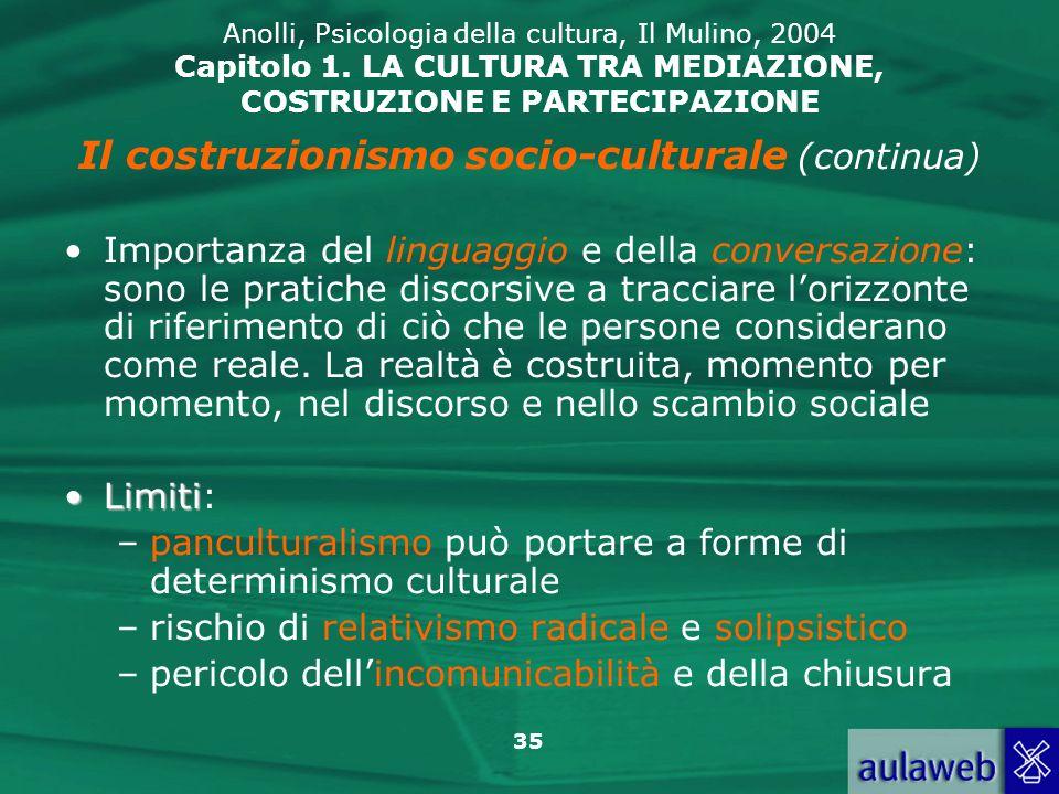 35 Anolli, Psicologia della cultura, Il Mulino, 2004 Capitolo 1. LA CULTURA TRA MEDIAZIONE, COSTRUZIONE E PARTECIPAZIONE Il costruzionismo socio-cultu