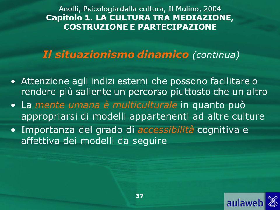 37 Anolli, Psicologia della cultura, Il Mulino, 2004 Capitolo 1. LA CULTURA TRA MEDIAZIONE, COSTRUZIONE E PARTECIPAZIONE Il situazionismo dinamico (co