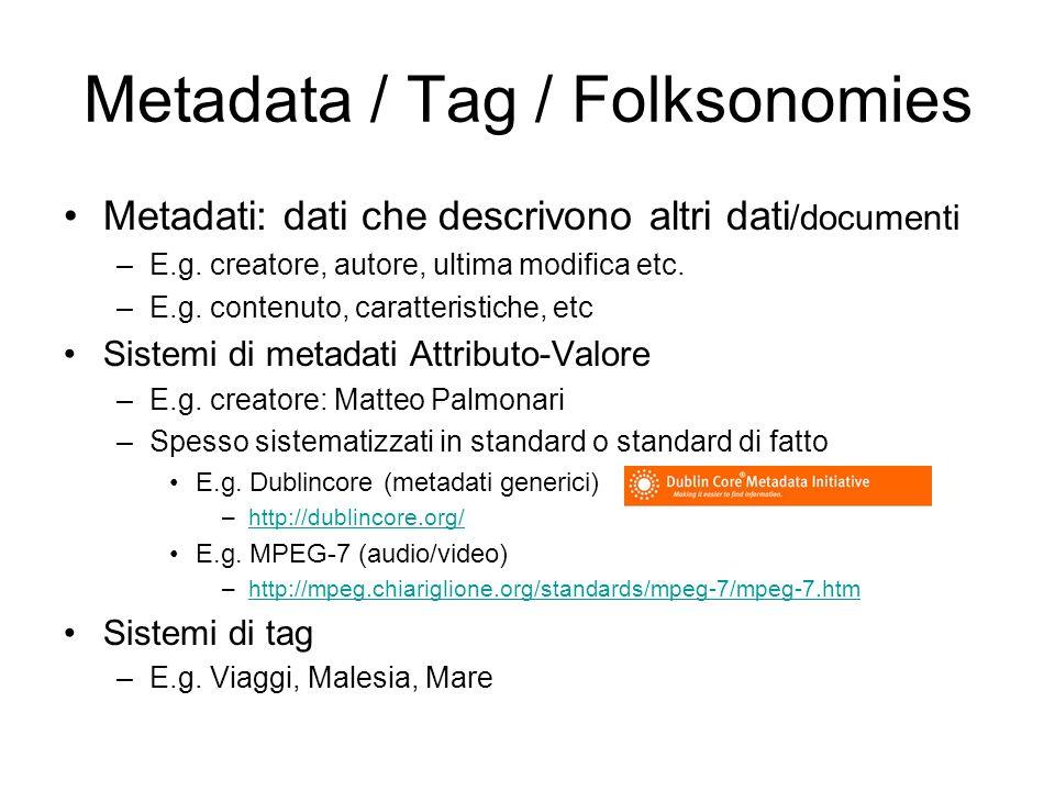 Metadata / Tag / Folksonomies Metadati: dati che descrivono altri dati /documenti –E.g.