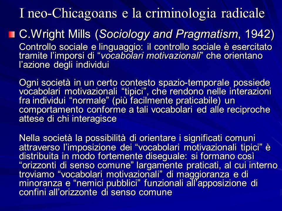I neo-Chicagoans e la criminologia radicale C.Wright Mills (Sociology and Pragmatism, 1942) Controllo sociale e linguaggio: il controllo sociale è ese