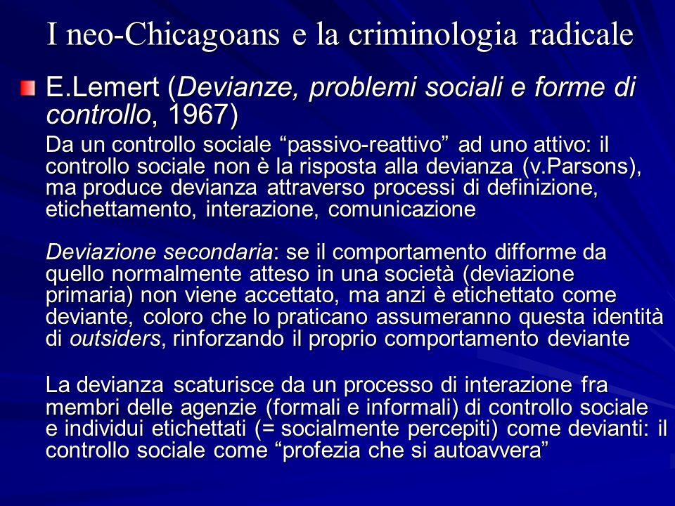 I neo-Chicagoans e la criminologia radicale E.Lemert (Devianze, problemi sociali e forme di controllo, 1967) Da un controllo sociale passivo-reattivo