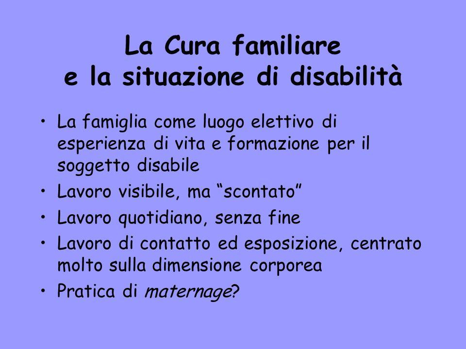 La Cura familiare e la situazione di disabilità La famiglia come luogo elettivo di esperienza di vita e formazione per il soggetto disabile Lavoro vis