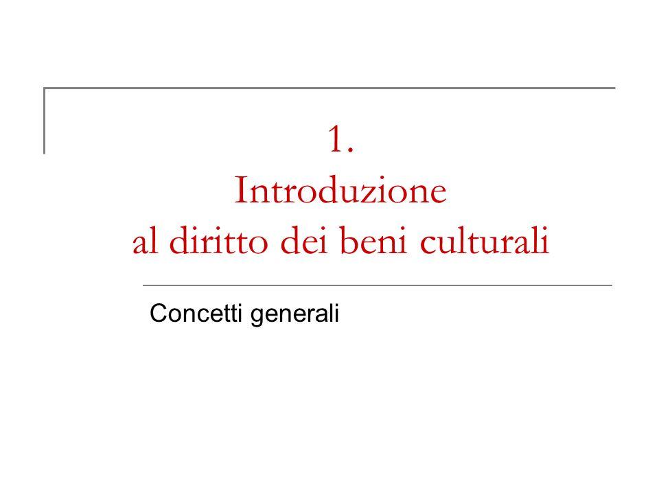 1. Introduzione al diritto dei beni culturali Concetti generali