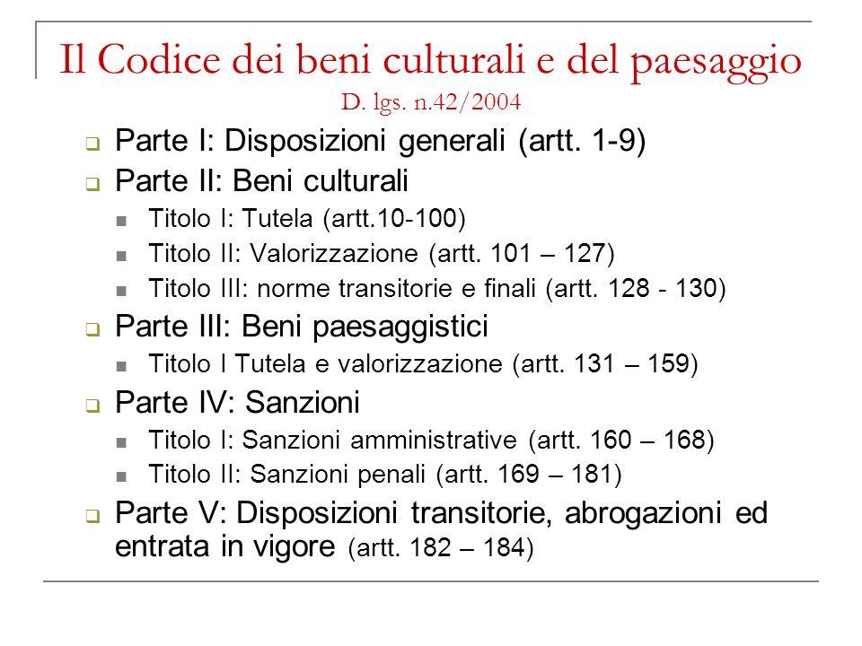Il Codice dei beni culturali e del paesaggio D. lgs. n.42/2004 Parte I: Disposizioni generali (artt. 1-9) Parte II: Beni culturali Titolo I: Tutela (a