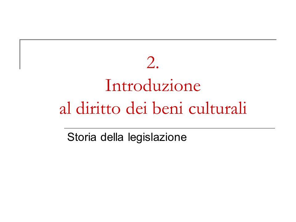 2. Introduzione al diritto dei beni culturali Storia della legislazione