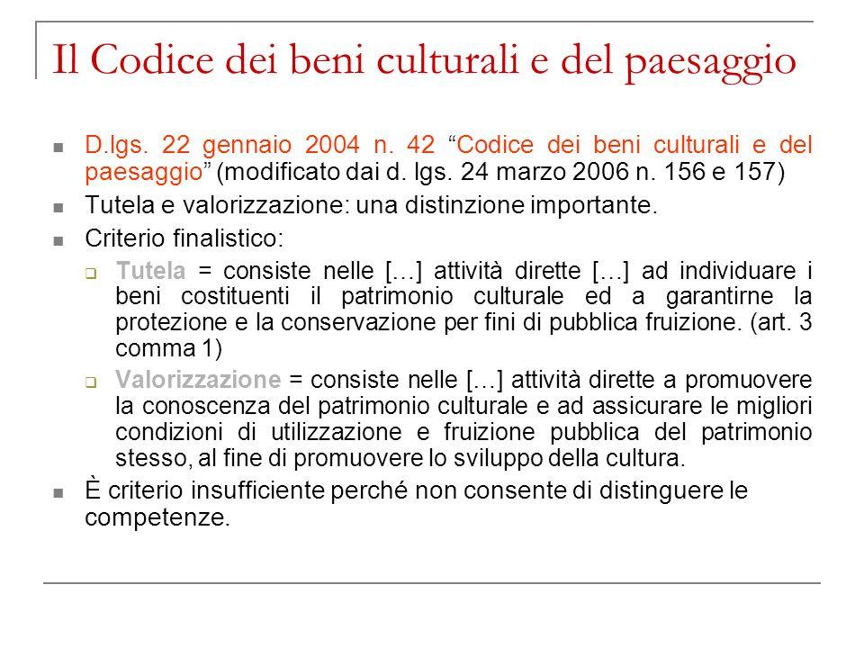 Il Codice dei beni culturali e del paesaggio D.lgs. 22 gennaio 2004 n. 42 Codice dei beni culturali e del paesaggio (modificato dai d. lgs. 24 marzo 2