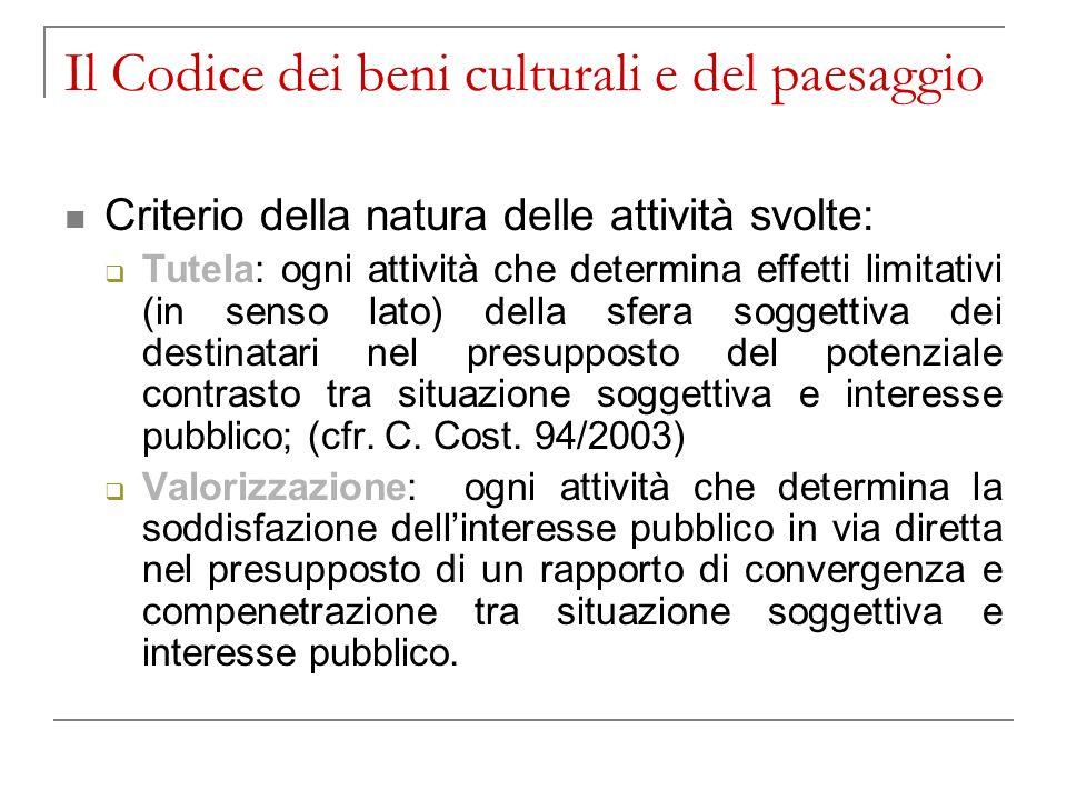 Il Codice dei beni culturali e del paesaggio Criterio della natura delle attività svolte: Tutela: ogni attività che determina effetti limitativi (in s