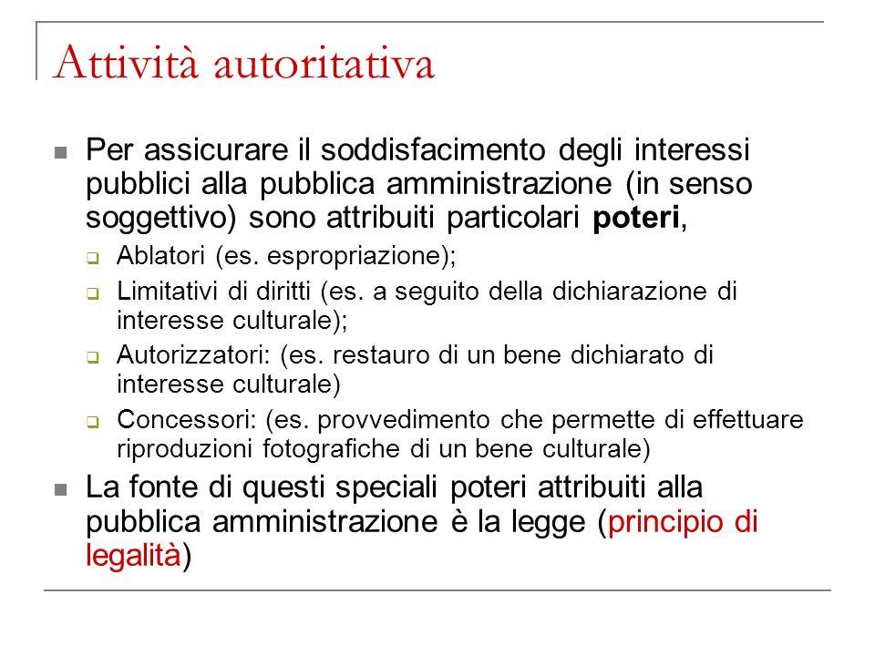 Attività autoritativa Per assicurare il soddisfacimento degli interessi pubblici alla pubblica amministrazione (in senso soggettivo) sono attribuiti p