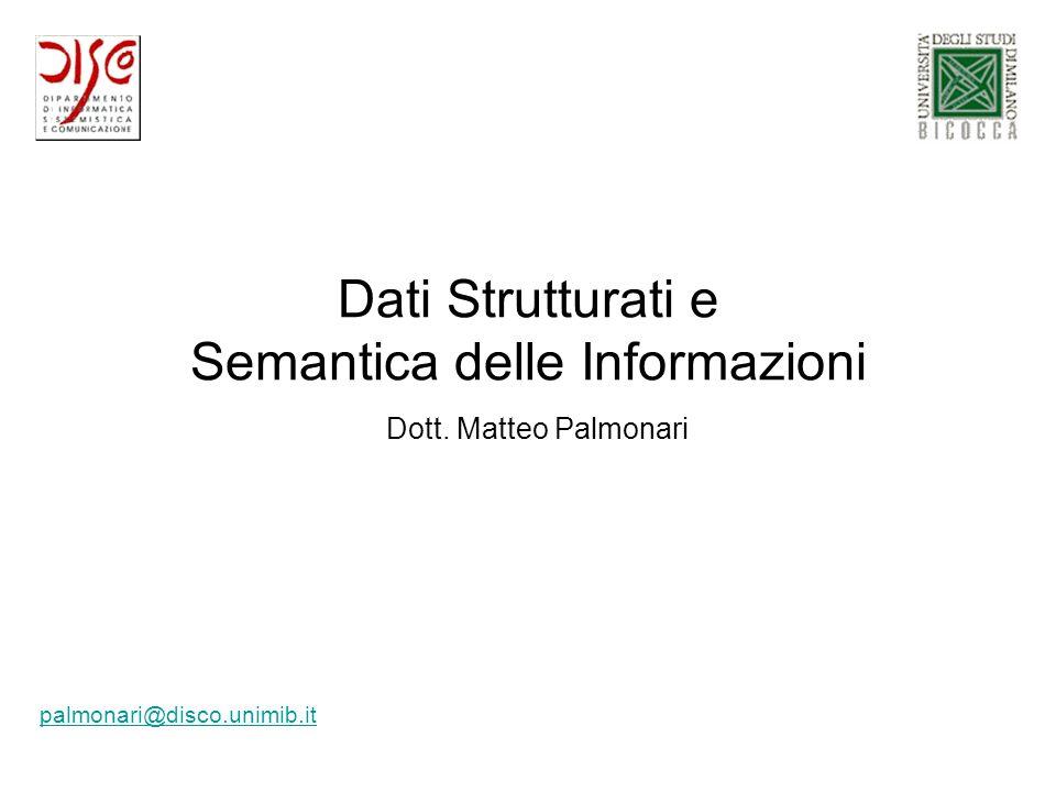 Dati Strutturati e Semantica delle Informazioni palmonari@disco.unimib.it Dott. Matteo Palmonari
