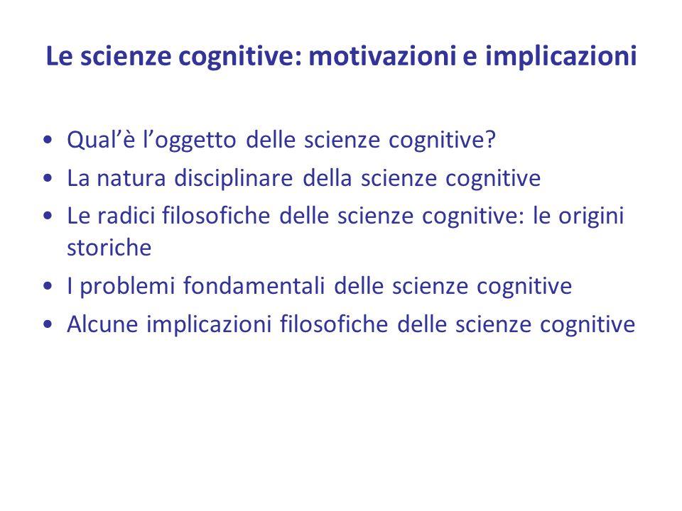 Le scienze cognitive: motivazioni e implicazioni Qualè loggetto delle scienze cognitive.