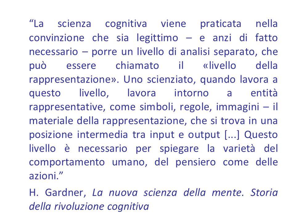 La scienza cognitiva viene praticata nella convinzione che sia legittimo – e anzi di fatto necessario – porre un livello di analisi separato, che può essere chiamato il «livello della rappresentazione».