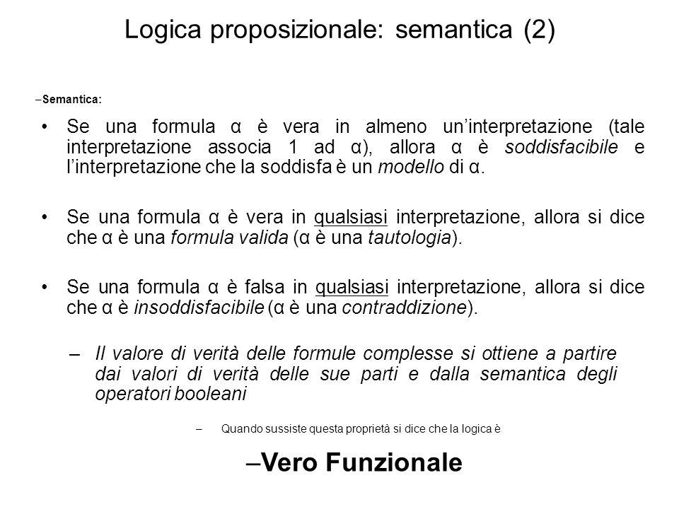 Logica proposizionale: semantica (2) –Semantica: Se una formula α è vera in almeno uninterpretazione (tale interpretazione associa 1 ad α), allora α è
