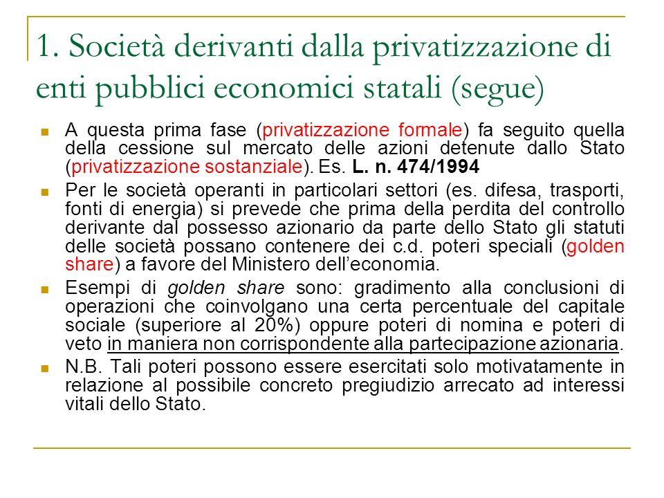1. Società derivanti dalla privatizzazione di enti pubblici economici statali (segue) A questa prima fase (privatizzazione formale) fa seguito quella