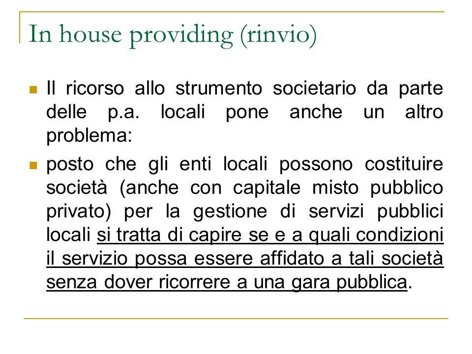 In house providing (rinvio) Il problema è largamente influenzato dal diritto comunitario.