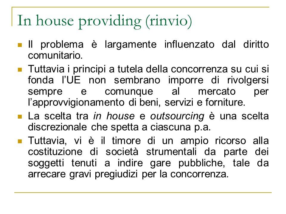 In house providing (rinvio) Il problema è largamente influenzato dal diritto comunitario. Tuttavia i principi a tutela della concorrenza su cui si fon
