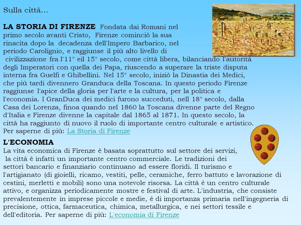 Sulla città… LA STORIA DI FIRENZE Fondata dai Romani nel primo secolo avanti Cristo, Firenze cominciò la sua rinacita dopo la decadenza dell'Impero Ba