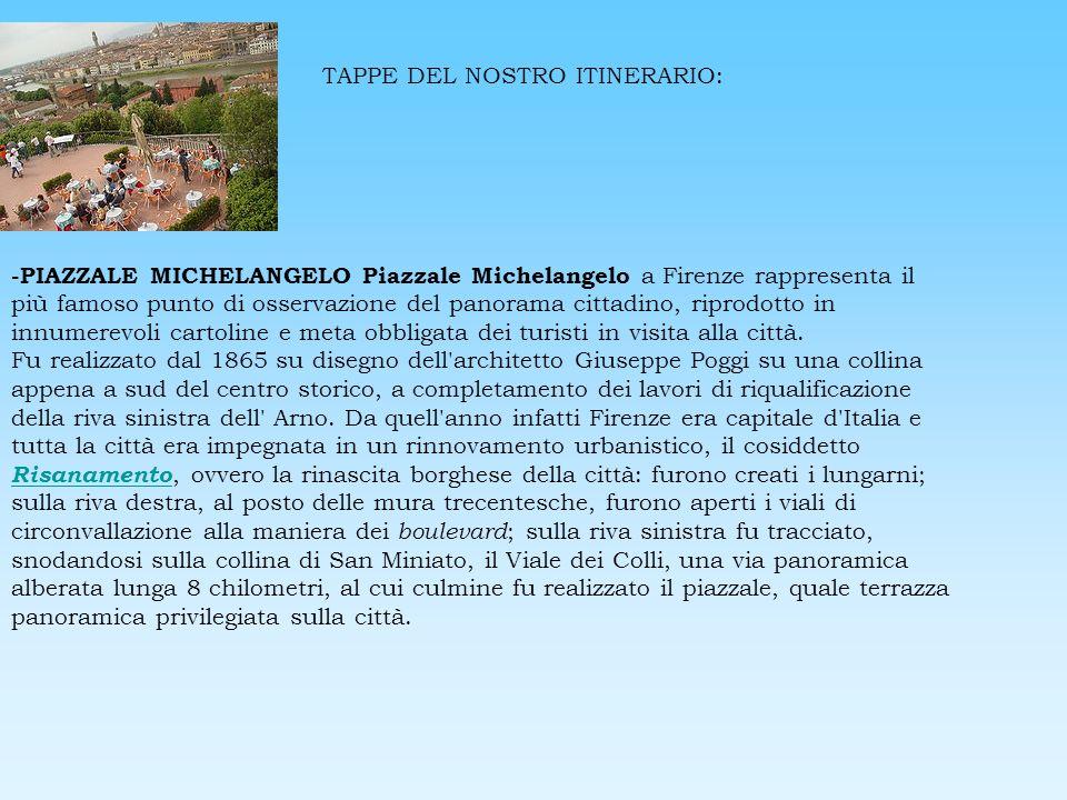 TAPPE DEL NOSTRO ITINERARIO: -PIAZZALE MICHELANGELO Piazzale Michelangelo a Firenze rappresenta il più famoso punto di osservazione del panorama citta