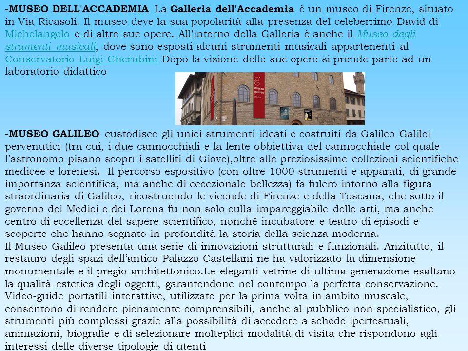 -MUSEO DELL'ACCADEMIA La Galleria dell'Accademia è un museo di Firenze, situato in Via Ricasoli. Il museo deve la sua popolarità alla presenza del cel