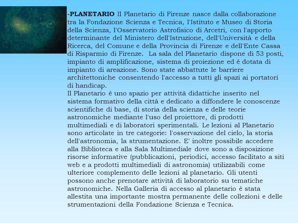 -PLANETARIO Il Planetario di Firenze nasce dalla collaborazione tra la Fondazione Scienza e Tecnica, l'Istituto e Museo di Storia della Scienza, l'Oss