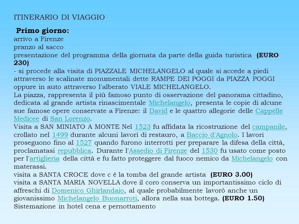 ITINERARIO DI VIAGGIO Primo giorno: arrivo a Firenze pranzo al sacco presentazione del programma della giornata da parte della guida turistica (EURO 2