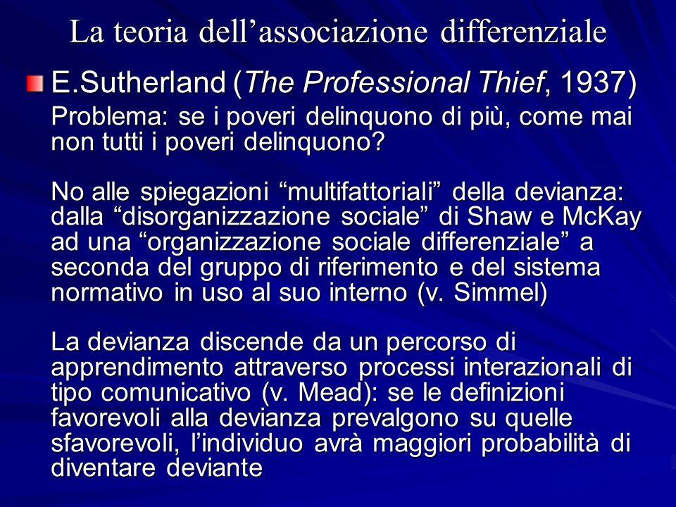 La teoria dellassociazione differenziale E.Sutherland (The Professional Thief, 1937) Problema: se i poveri delinquono di più, come mai non tutti i pov