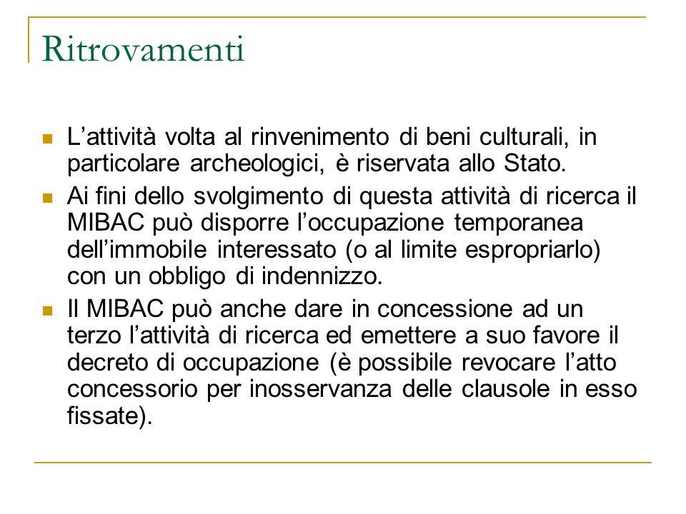 Ritrovamenti Lattività volta al rinvenimento di beni culturali, in particolare archeologici, è riservata allo Stato.